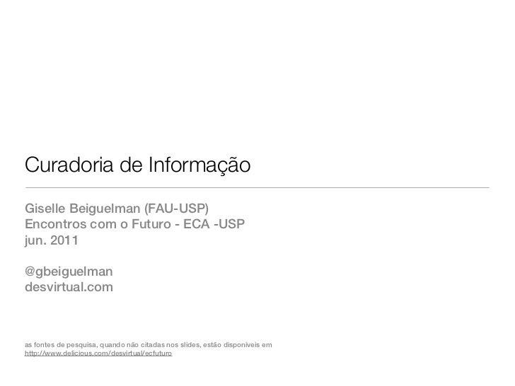 Curadoria de InformaçãoGiselle Beiguelman (FAU-USP)Encontros com o Futuro - ECA -USPjun. 2011@gbeiguelmandesvirtual.comas ...