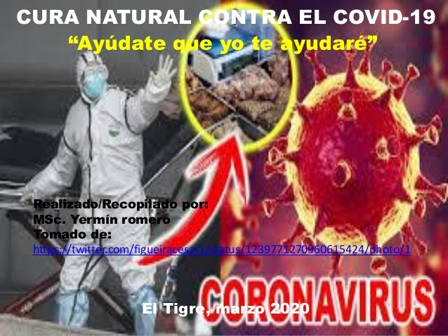 """CURA NATURAL CONTRA EL COVID-19 """"Ayúdate que yo te ayudaré"""" Realizado/Recopilado por: MSc. Yermín romero Tomado de: https:..."""