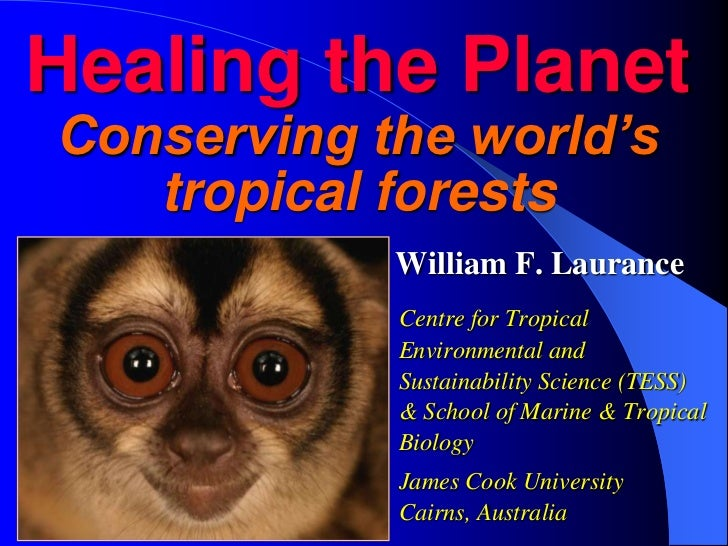Healing the PlanetConserving the world's tropical forests<br />   William F. Laurance<br />Centre for Tropical Environment...