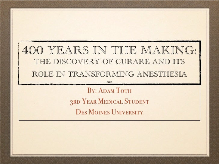 400 YEARS IN THE MAKING: THE DISCOVERY OF CURARE AND ITS ROLE IN TRANSFORMING ANESTHESIA             By: Adam Toth        ...