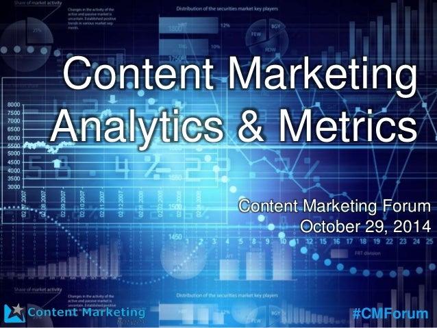 #CMForum Content Marketing Analytics & Metrics Content Marketing Forum October 29, 2014 #CMForum