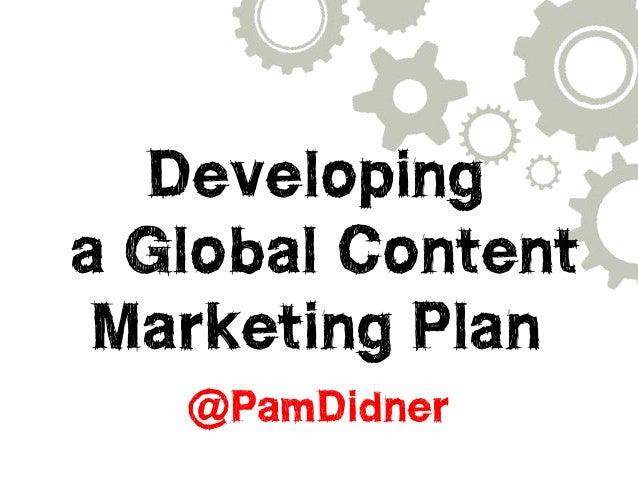 Developing  a Global Content  Marketing Plan  @PamDidner
