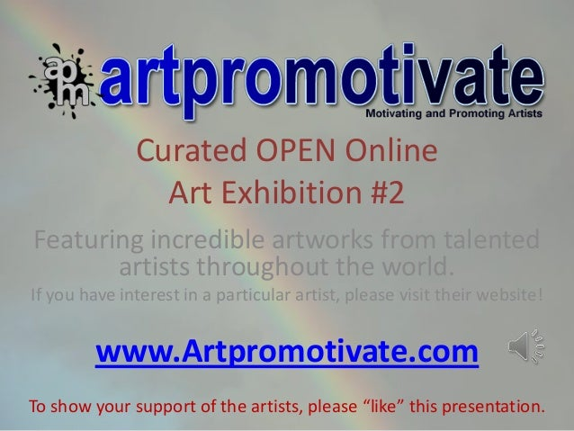Curated OPEN OnlineArt Exhibition #2Featuring incredible artworks from talentedartists throughout the world.If you have in...