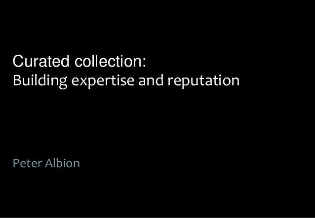 Curated collection:Building expertise and reputationPeter Albion