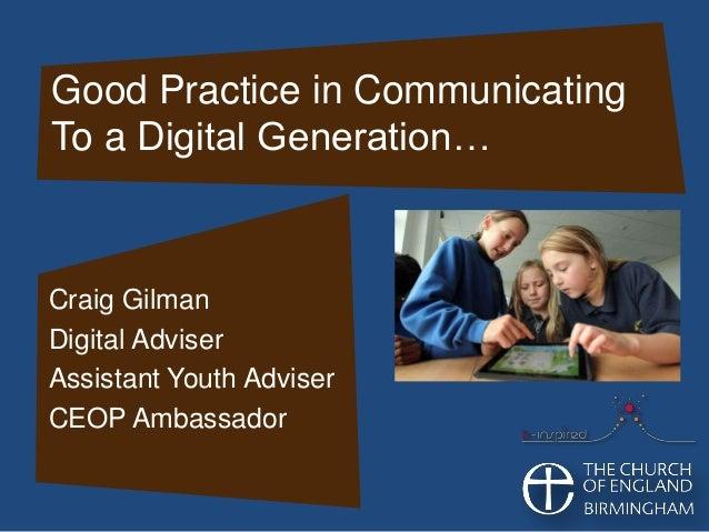 Good Practice in CommunicatingTo a Digital Generation…Craig GilmanDigital AdviserAssistant Youth AdviserCEOP Ambassador
