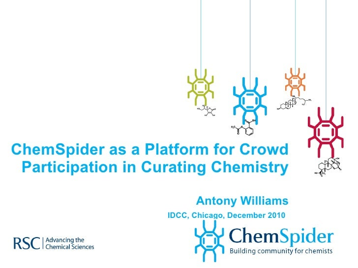 ChemSpider as a Platform for Crowd Participation in Curating Chemistry Antony Williams IDCC, Chicago, December 2010