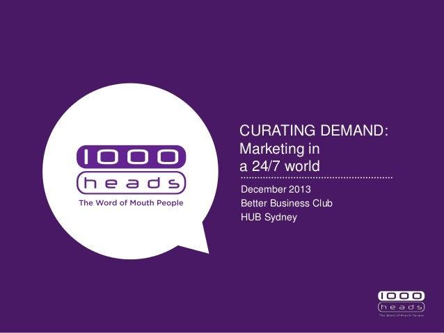 CURATING DEMAND: Marketing in a 24/7 world December 2013 Better Business Club HUB Sydney