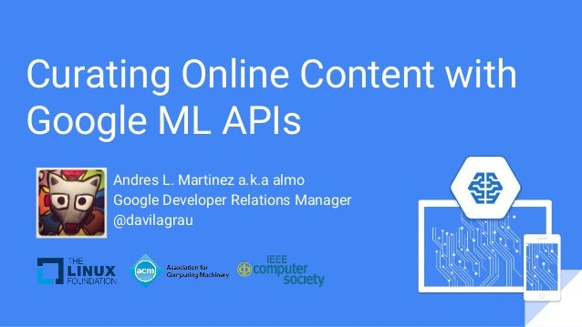 Curating Online Content with Google ML APIs Andres L. Martinez a.k.a almo Google Developer Relations Manager @davilagrau