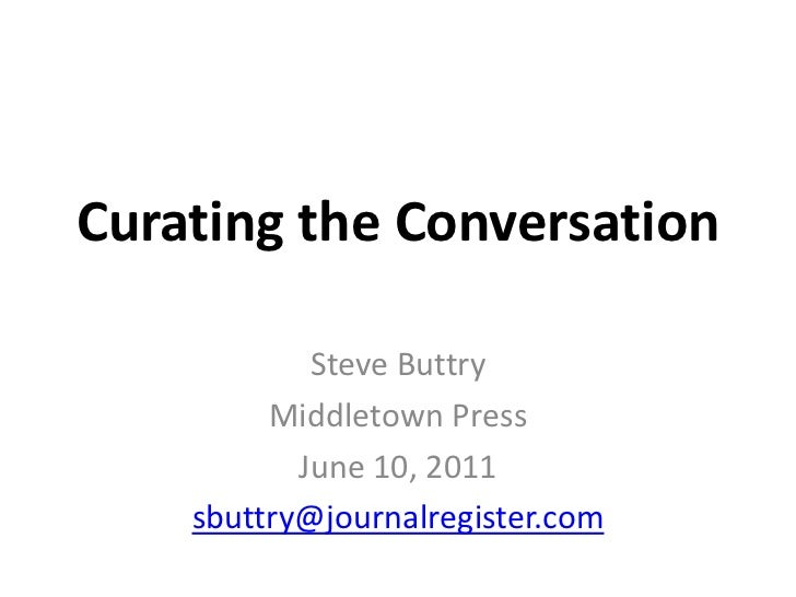 Curating the Conversation<br />Steve Buttry<br />Middletown Press<br />June 10, 2011<br />sbuttry@journalregister.com<br />