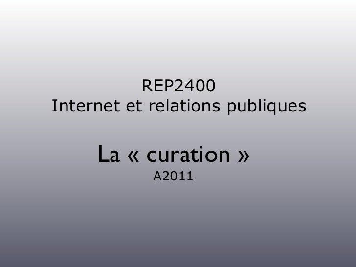 REP2400Internet et relations publiques     La « curation »            A2011