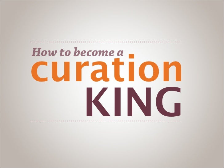 curationHow to become a        KING