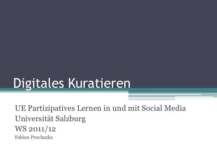 Digitales KuratierenUE Partizipatives Lernen in und mit Social MediaUniversität SalzburgWS 2011/12Fabian Prochazka