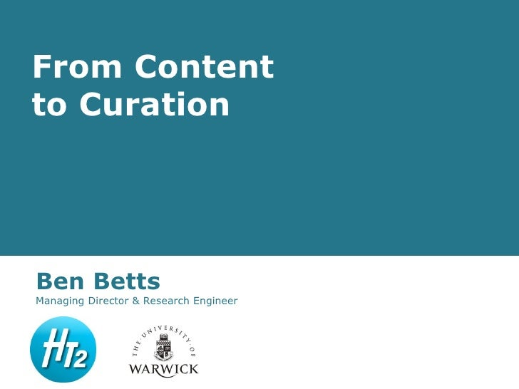 From Contentto CurationBen BettsManaging Director & Research Engineer
