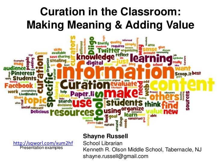 Curation in the Classroom:     Making Meaning & Adding Value                           Shayne Russellhttp://sqworl.com/xum...