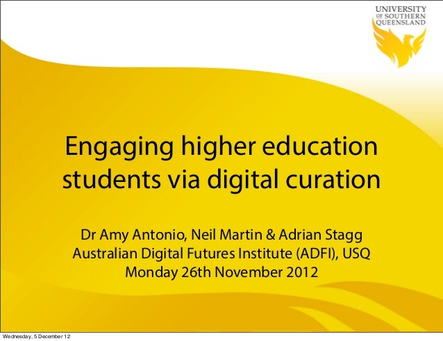 Engaging higher education                    students via digital curation                            Dr Amy Antonio, Neil...