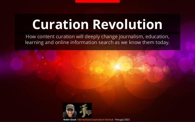 Curation Revolution How content curation will deeply change journalism, education, learning and online information search ...