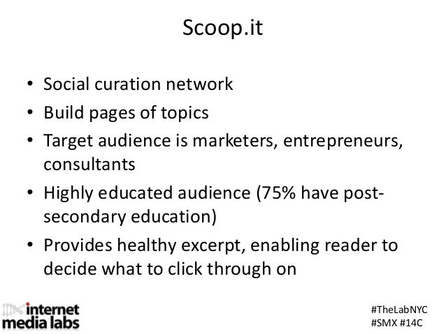 #TheLabNYC#SMX #14CScoop.it• Social curation network• Build pages of topics• Target audience is marketers, entrepreneurs,c...