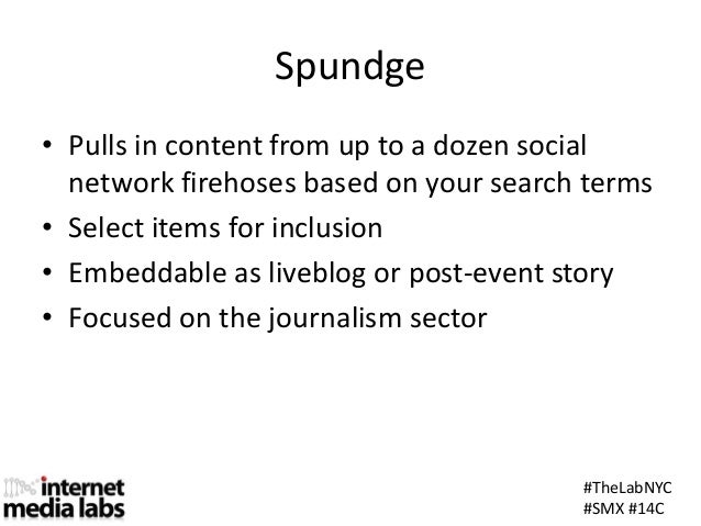 #TheLabNYC#SMX #14CSpundge• Pulls in content from up to a dozen socialnetwork firehoses based on your search terms• Select...