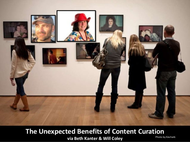 The Unexpected Benefits of Content Curationvia Beth Kanter & Will Coley Photo by Kevharb