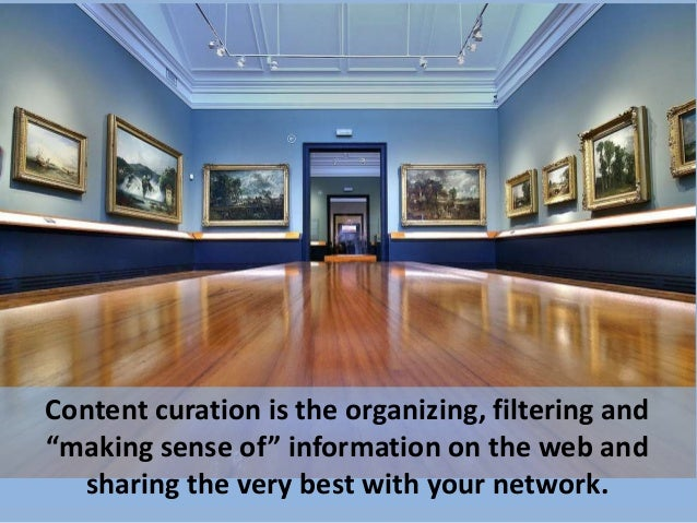 """Content curation is the organizing, filtering and""""making sense of"""" information on the web andsharing the very best with yo..."""