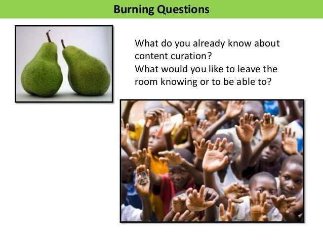 Burning QuestionsWhat do you already know aboutcontent curation?What would you like to leave theroom knowing or to be able...