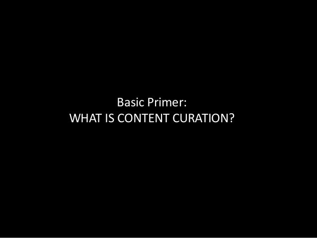 Basic Primer:WHAT IS CONTENT CURATION?