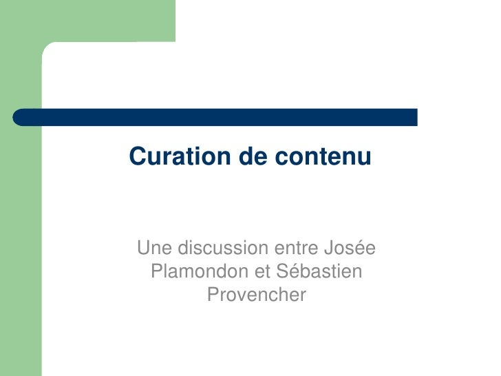 Curation de contenuUne discussion entre Josée Plamondon et Sébastien       Provencher