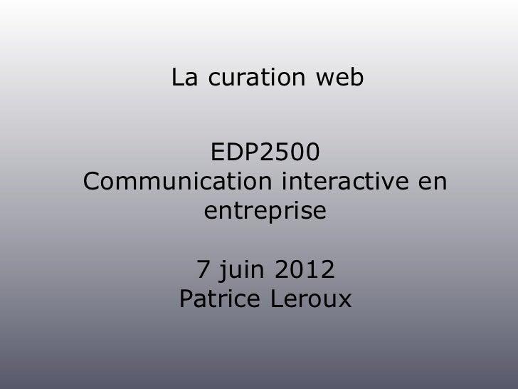 La curation web        EDP2500Communication interactive en       entreprise        7 juin 2012       Patrice Leroux