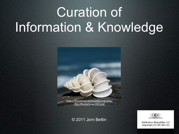 Curation ofInformation & Knowledge       http://commons.wikimedia.org/wiki/              File:Wentletrap_001.jpg          ...