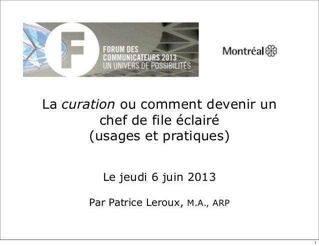 La curation ou comment devenir unchef de file éclairé(usages et pratiques)Le jeudi 6 juin 2013Par Patrice Leroux, M.A., ARP1