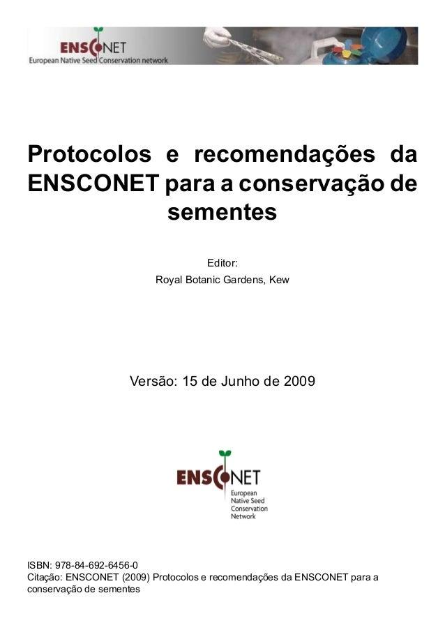 Protocolos e recomendações da ENSCONET para a conservação de sementes Editor: Royal Botanic Gardens, Kew Versão: 15 de Jun...