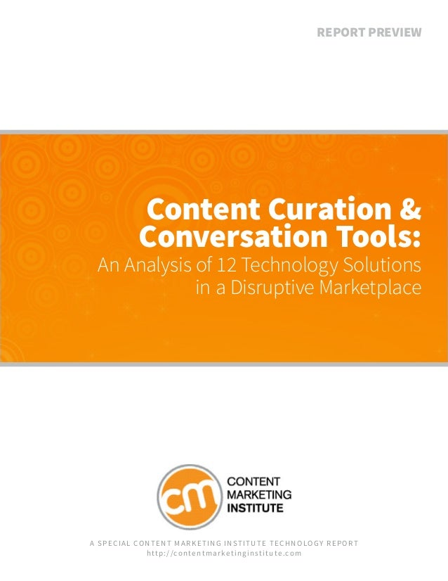 REPORT PREVIEW  Content Curation & Conversation Tools:  An Analysis of 12 Technology Solutions in a Disruptive Marketplace...