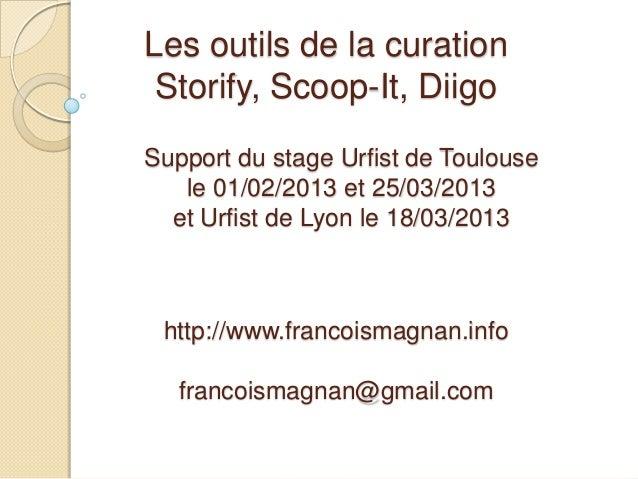 Les outils de la curation Storify, Scoop-It, DiigoSupport du stage Urfist de Toulouse   le 01/02/2013 et 25/03/2013  et Ur...