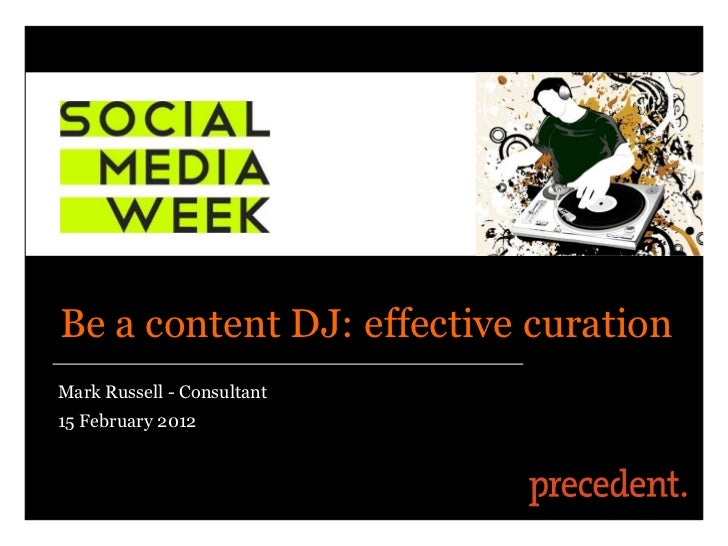 Be a content DJ: effective curationMark Russell - Consultant15 February 2012