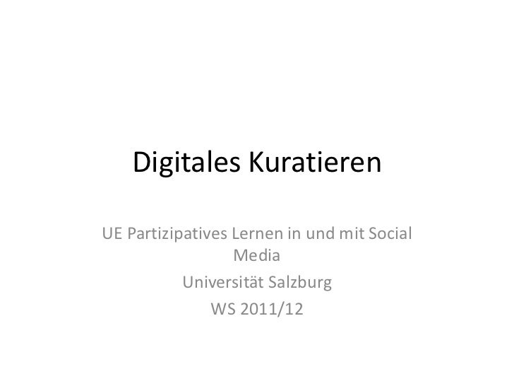 Digitales KuratierenUE Partizipatives Lernen in und mit Social                  Media           Universität Salzburg      ...