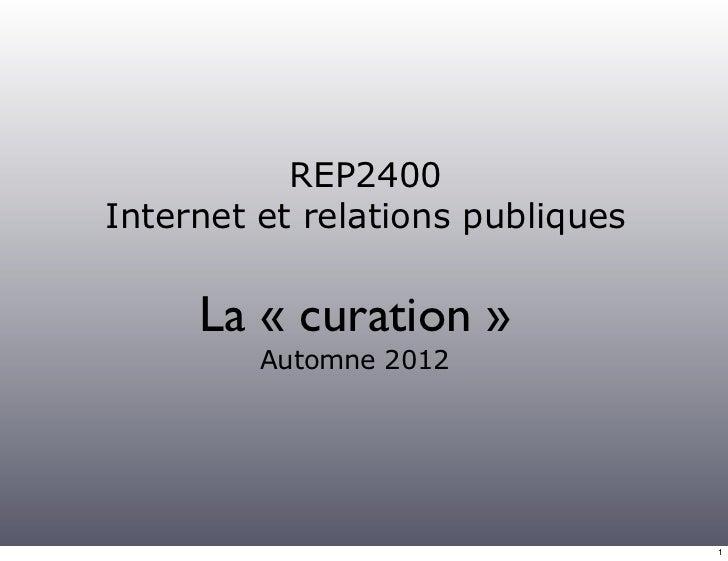 REP2400Internet et relations publiques     La « curation »         Automne 2012                                  1