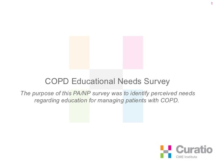 COPD Educational Needs Survey The purpose of this PA/NP survey was to identify perceived needs regarding education for man...