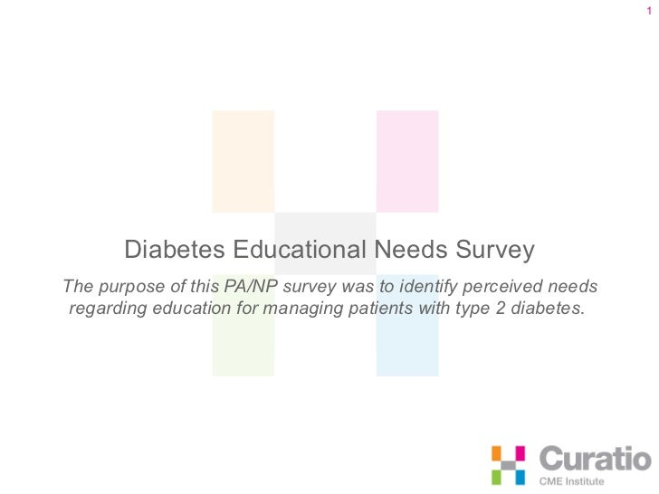 Diabetes Educational Needs Survey The purpose of this PA/NP survey was to identify perceived needs regarding education for...