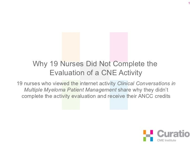 Why 19 Nurses Did Not Complete the  Evaluation of a CNE Activity 19 nurses who viewed the internet activity   Clinical Con...