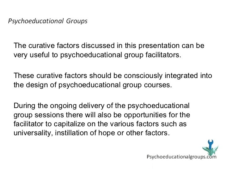 psycho educational group One group received 15 sessions of a single-component support intervention, and the other received a 15-session group intervention combining support with psychoeducational interventions focusing on problem-solving skills, optimizing communications and use of personal and social resources, and self-hypnosis.