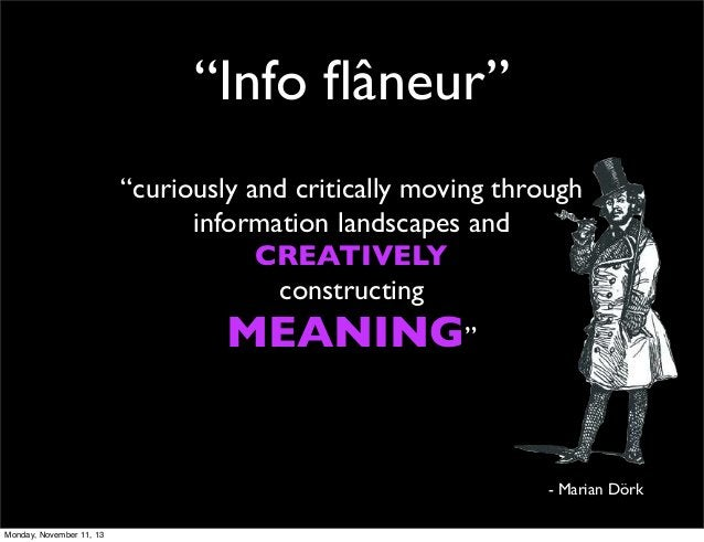 """""""Info flâneur"""" """"curiously and critically moving through information landscapes and CREATIVELY constructing  MEANING""""  - Mar..."""