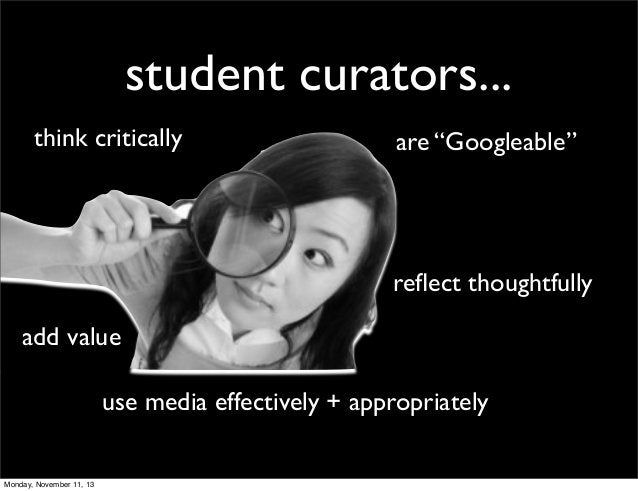"""student curators... think critically  are """"Googleable""""  reflect thoughtfully add value use media effectively + appropriatel..."""