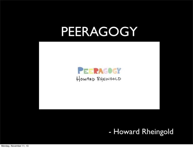 PEERAGOGY  - Howard Rheingold Monday, November 11, 13