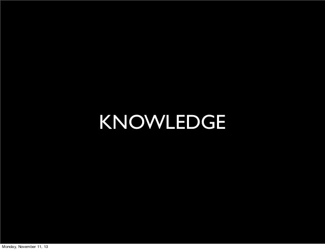 KNOWLEDGE  Monday, November 11, 13