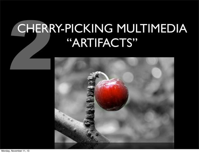 "2  CHERRY-PICKING MULTIMEDIA ""ARTIFACTS""  Monday, November 11, 13"