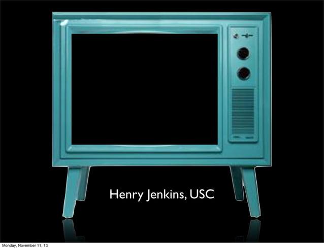 Henry Jenkins, USC  Monday, November 11, 13