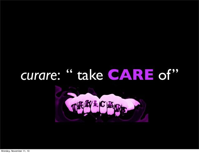 "curare: "" take CARE of""  Monday, November 11, 13"