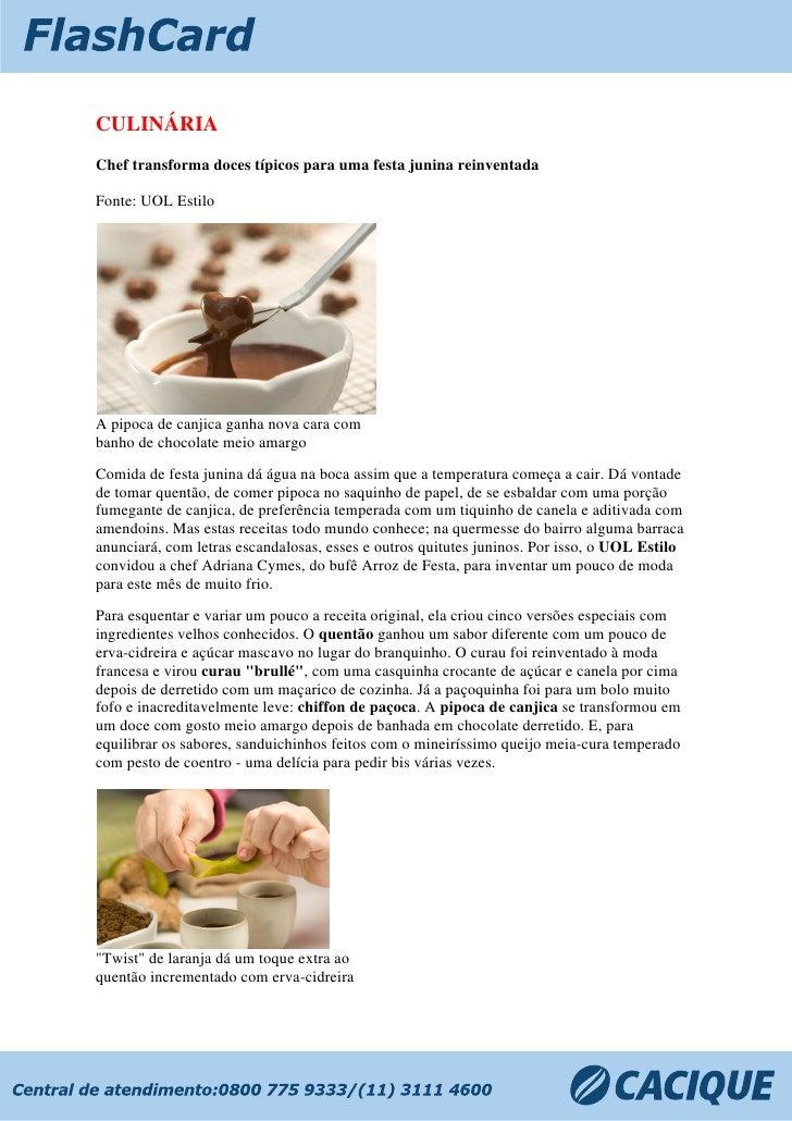 CULINÁRIA Chef transforma doces típicos para uma festa junina reinventada  Fonte: UOL Estilo     A pipoca de canjica ...