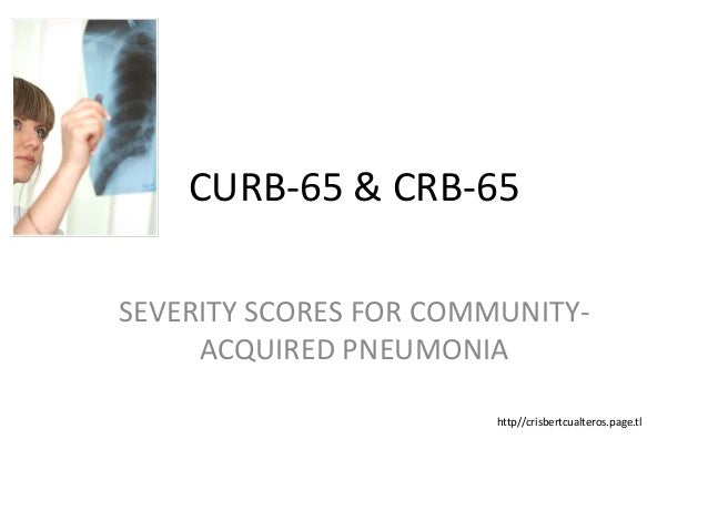 CURB-65 & CRB-65 SEVERITY SCORES FOR COMMUNITY- ACQUIRED PNEUMONIA http//crisbertcualteros.page.tl