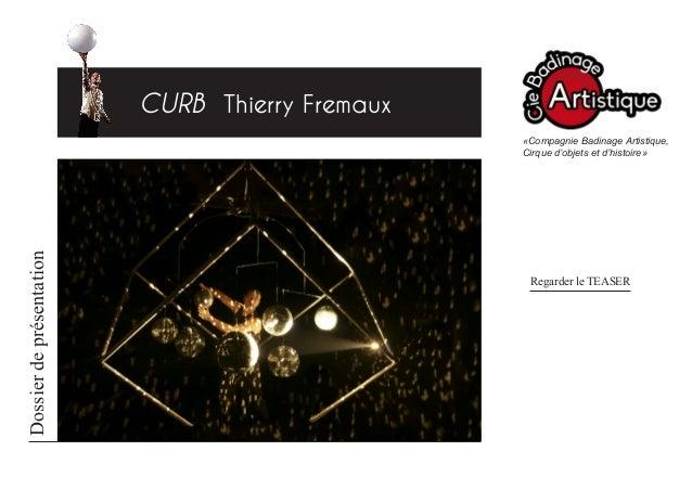 CURB Thierry Fremaux  Dossier de présentation  «Compagnie Badinage Artistique, Cirque d'objets et d'histoire»  Regarder le...